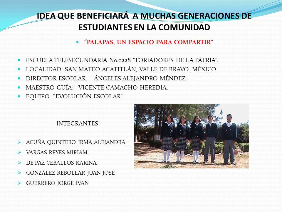 IDEA QUE BENEFICIARÁ A MUCHAS GENERACIONES DE ESTUDIANTES EN LA COMUNIDAD PALAPAS, UN ESPACIO PARA COMPARTIR ESCUELA TELESECUNDARIA No.0228 FORJADORES DE LA PATRIA.