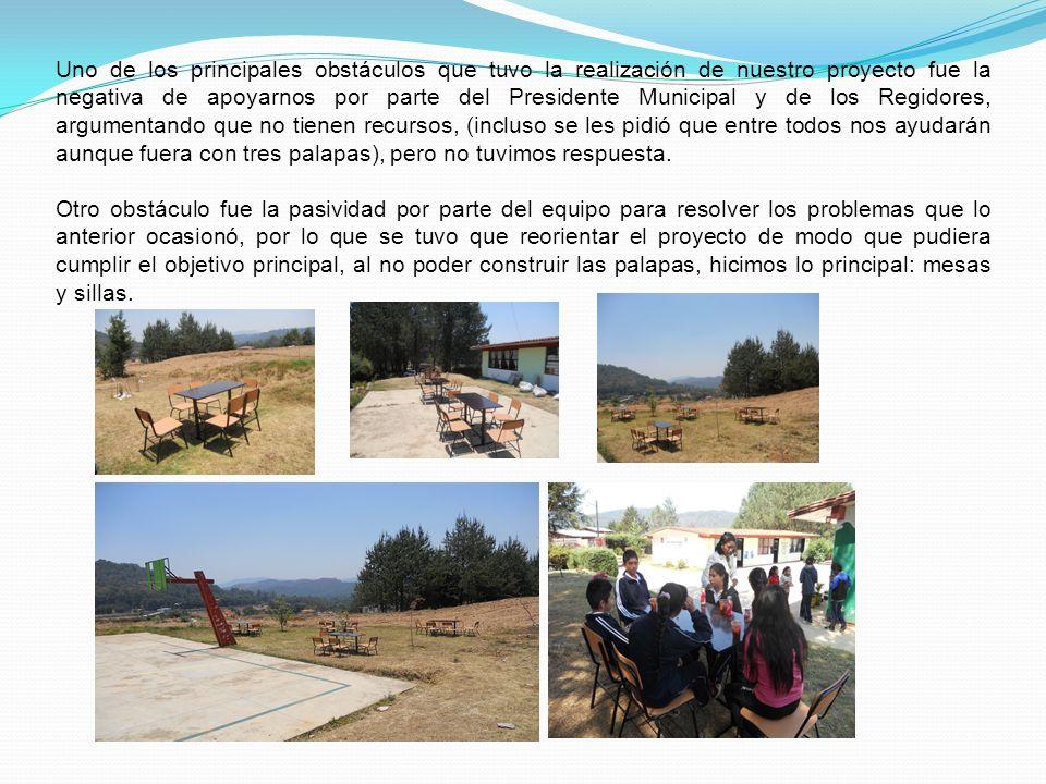 Uno de los principales obstáculos que tuvo la realización de nuestro proyecto fue la negativa de apoyarnos por parte del Presidente Municipal y de los