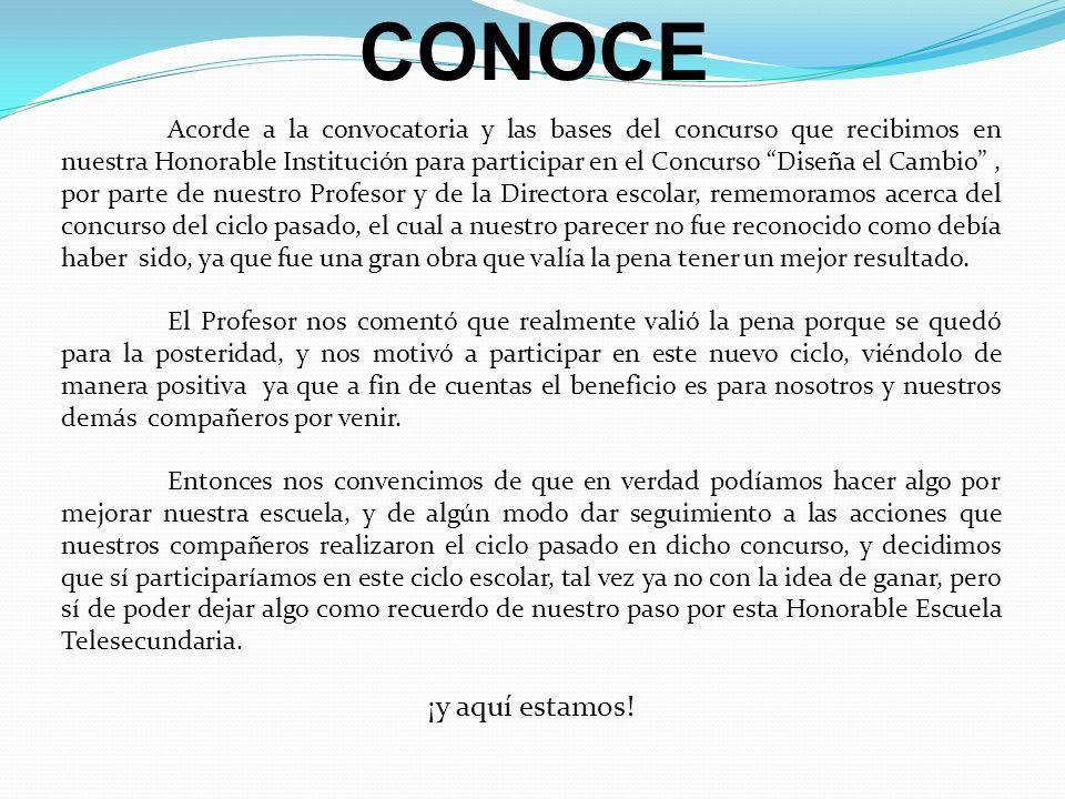 CONOCE Acorde a la convocatoria y las bases del concurso que recibimos en nuestra Honorable Institución para participar en el Concurso Diseña el Cambi