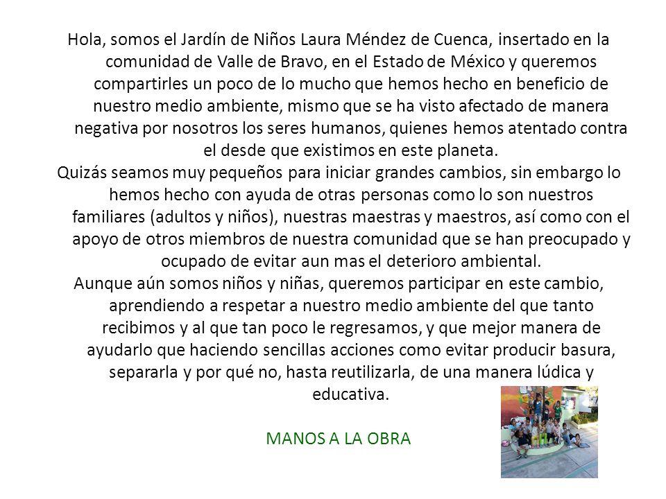 Hola, somos el Jardín de Niños Laura Méndez de Cuenca, insertado en la comunidad de Valle de Bravo, en el Estado de México y queremos compartirles un
