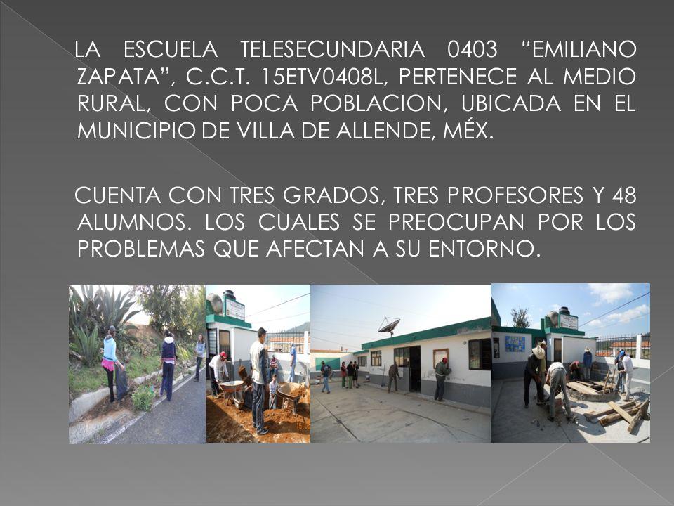 LA ESCUELA TELESECUNDARIA 0403 EMILIANO ZAPATA, C.C.T. 15ETV0408L, PERTENECE AL MEDIO RURAL, CON POCA POBLACION, UBICADA EN EL MUNICIPIO DE VILLA DE A