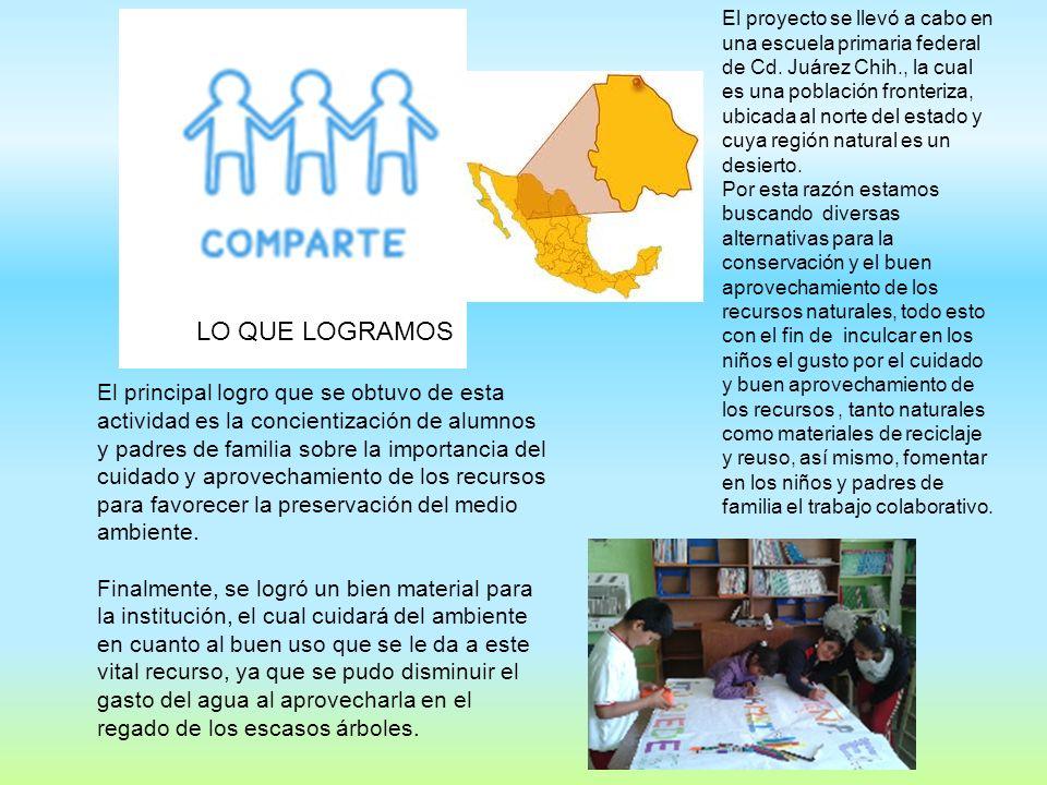 El proyecto se llevó a cabo en una escuela primaria federal de Cd. Juárez Chih., la cual es una población fronteriza, ubicada al norte del estado y cu