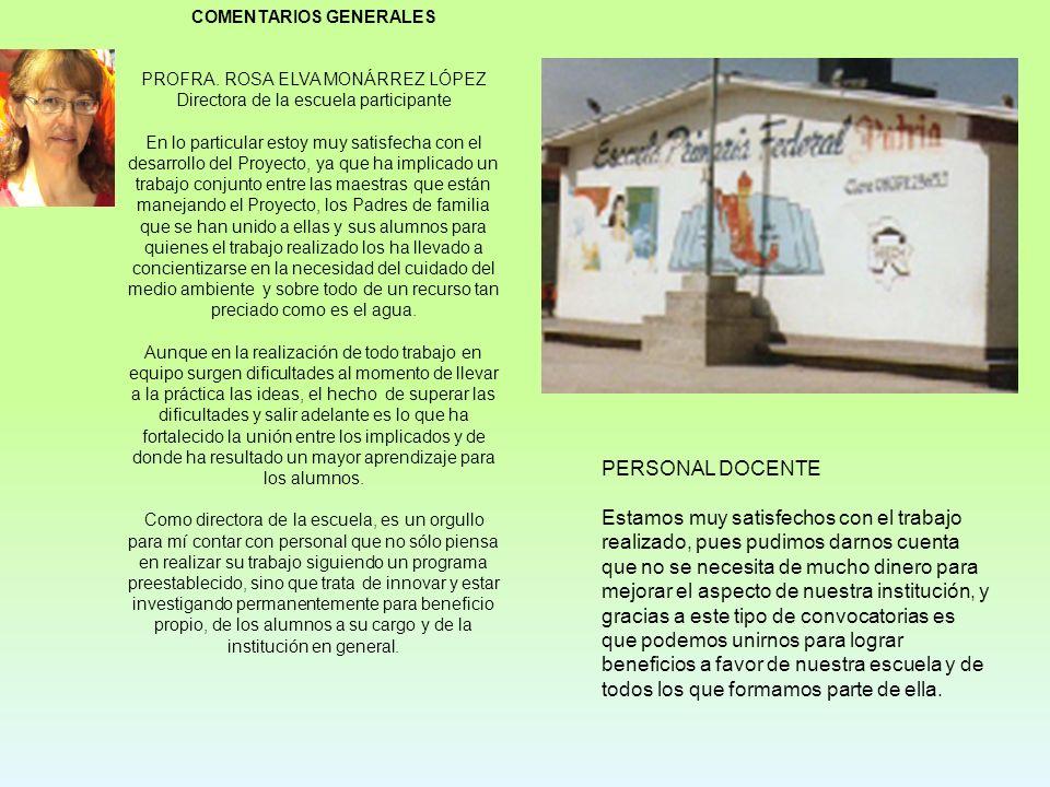 COMENTARIOS GENERALES PROFRA. ROSA ELVA MONÁRREZ LÓPEZ Directora de la escuela participante En lo particular estoy muy satisfecha con el desarrollo de