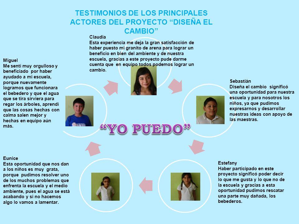 TESTIMONIOS DE LOS PRINCIPALES ACTORES DEL PROYECTO DISEÑA EL CAMBIO Miguel Me sentí muy orgulloso y beneficiado por haber ayudado a mi escuela, porqu