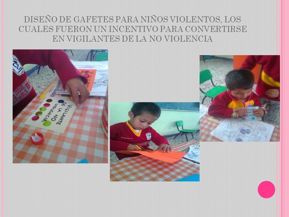 DISEÑO DE GAFETES PARA NIÑOS VIOLENTOS, LOS CUALES FUERON UN INCENTIVO PARA CONVERTIRSE EN VIGILANTES DE LA NO VIOLENCIA