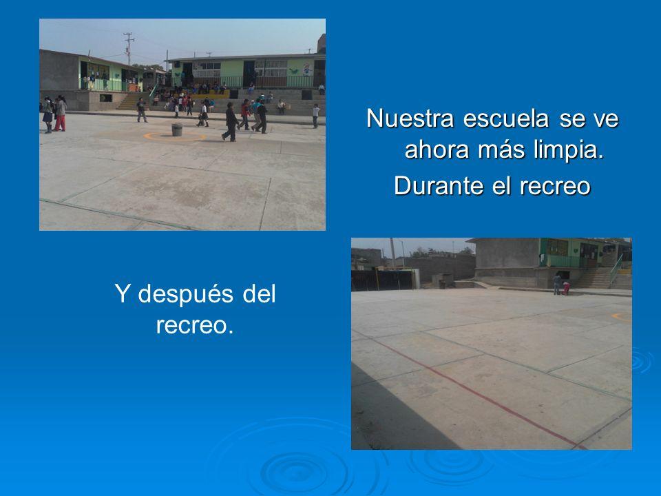 Nuestra escuela se ve ahora más limpia. Durante el recreo Y después del recreo.