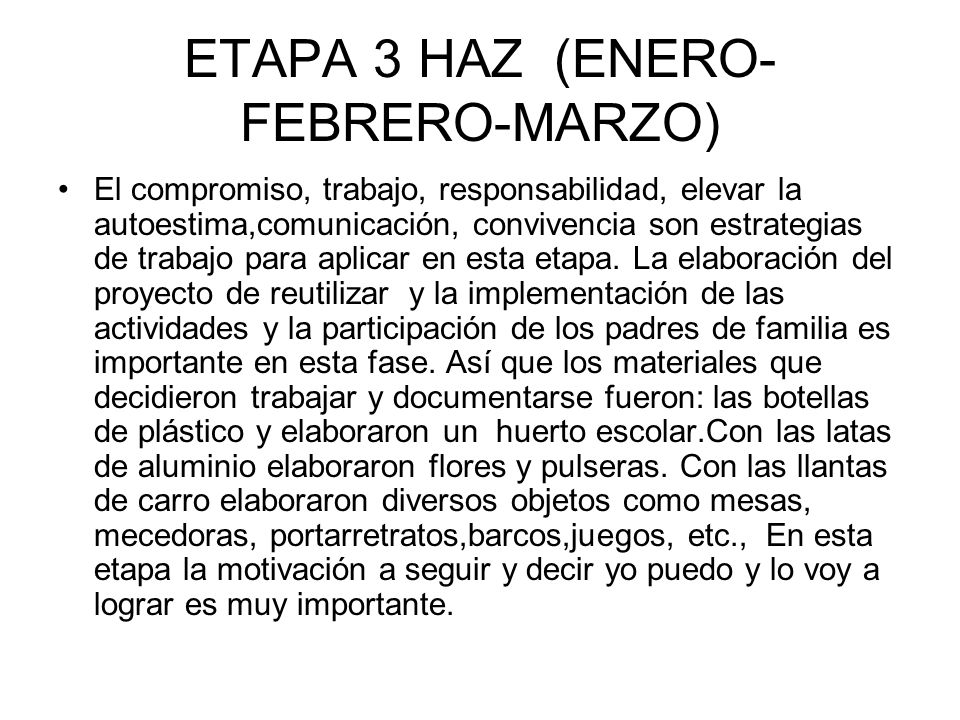 ETAPA 3 HAZ (ENERO- FEBRERO-MARZO) El compromiso, trabajo, responsabilidad, elevar la autoestima,comunicación, convivencia son estrategias de trabajo