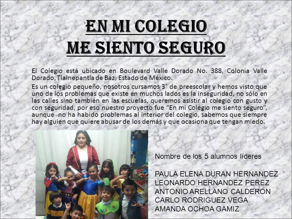 En mi Colegio me siento seguro El Colegio está ubicado en Boulevard Valle Dorado No. 388, Colonia Valle Dorado, Tlalnepantla de Baz, Estado de México.