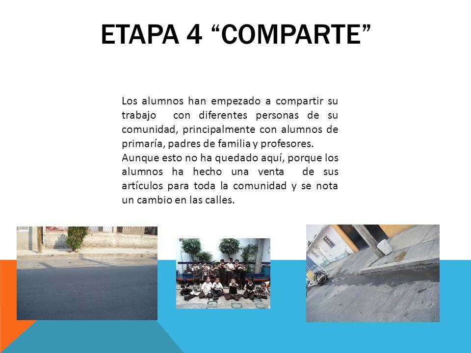 ETAPA 4 COMPARTE Los alumnos han empezado a compartir su trabajo con diferentes personas de su comunidad, principalmente con alumnos de primaría, padr