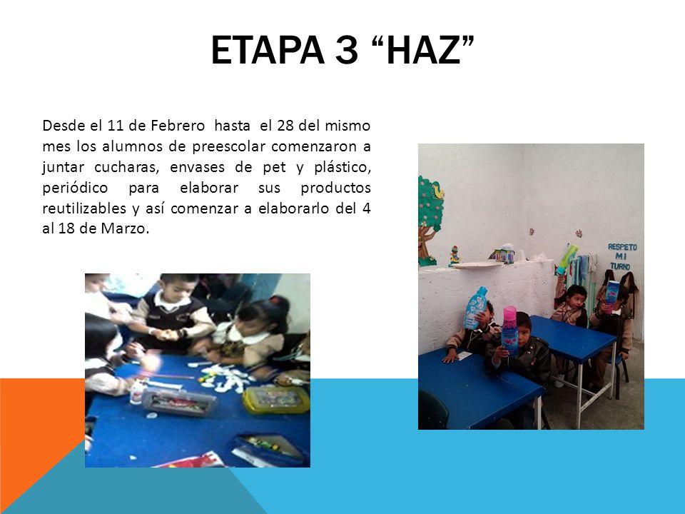 ETAPA 3 HAZ Desde el 11 de Febrero hasta el 28 del mismo mes los alumnos de preescolar comenzaron a juntar cucharas, envases de pet y plástico, periód