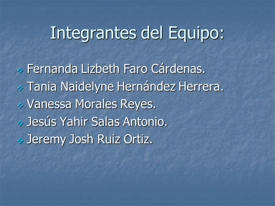 Integrantes del Equipo: Fernanda Lizbeth Faro Cárdenas. Fernanda Lizbeth Faro Cárdenas. Tania Naidelyne Hernández Herrera. Tania Naidelyne Hernández H