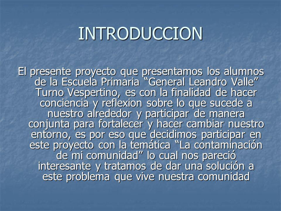 INTRODUCCION El presente proyecto que presentamos los alumnos de la Escuela Primaria General Leandro Valle Turno Vespertino, es con la finalidad de ha