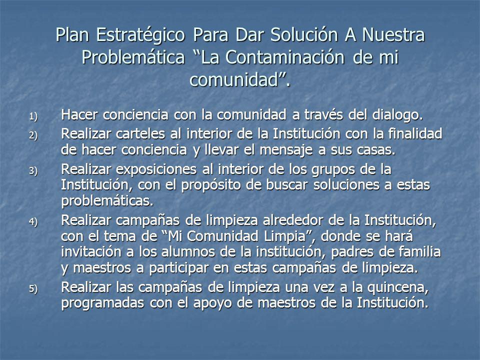 Plan Estratégico Para Dar Solución A Nuestra Problemática La Contaminación de mi comunidad. 1) Hacer conciencia con la comunidad a través del dialogo.