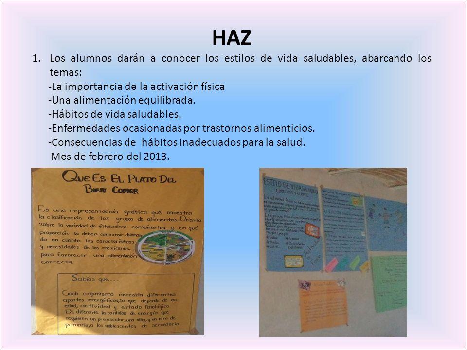 HAZ 1.Los alumnos darán a conocer los estilos de vida saludables, abarcando los temas: -La importancia de la activación física -Una alimentación equil