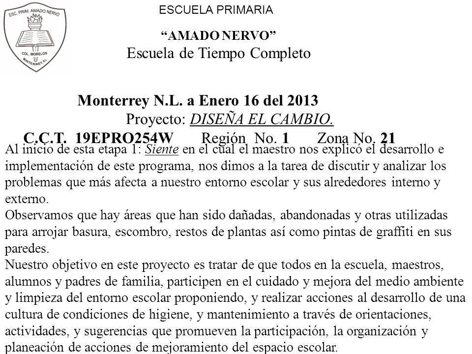 ESCUELA PRIMARIA AMADO NERVO Escuela de Tiempo Completo 21 C.C.T. 19EPRO254W Región No. 1 Zona No. 21 Monterrey N.L. a Enero 16 del 2013 Proyecto: DIS