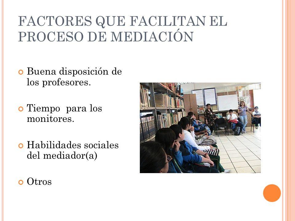 FACTORES QUE FACILITAN EL PROCESO DE MEDIACIÓN Buena disposición de los profesores.