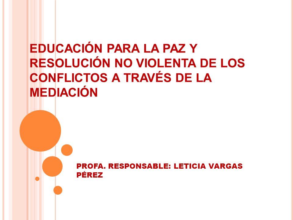 EDUCACIÓN PARA LA PAZ Y RESOLUCIÓN NO VIOLENTA DE LOS CONFLICTOS A TRAVÉS DE LA MEDIACIÓN PROFA.