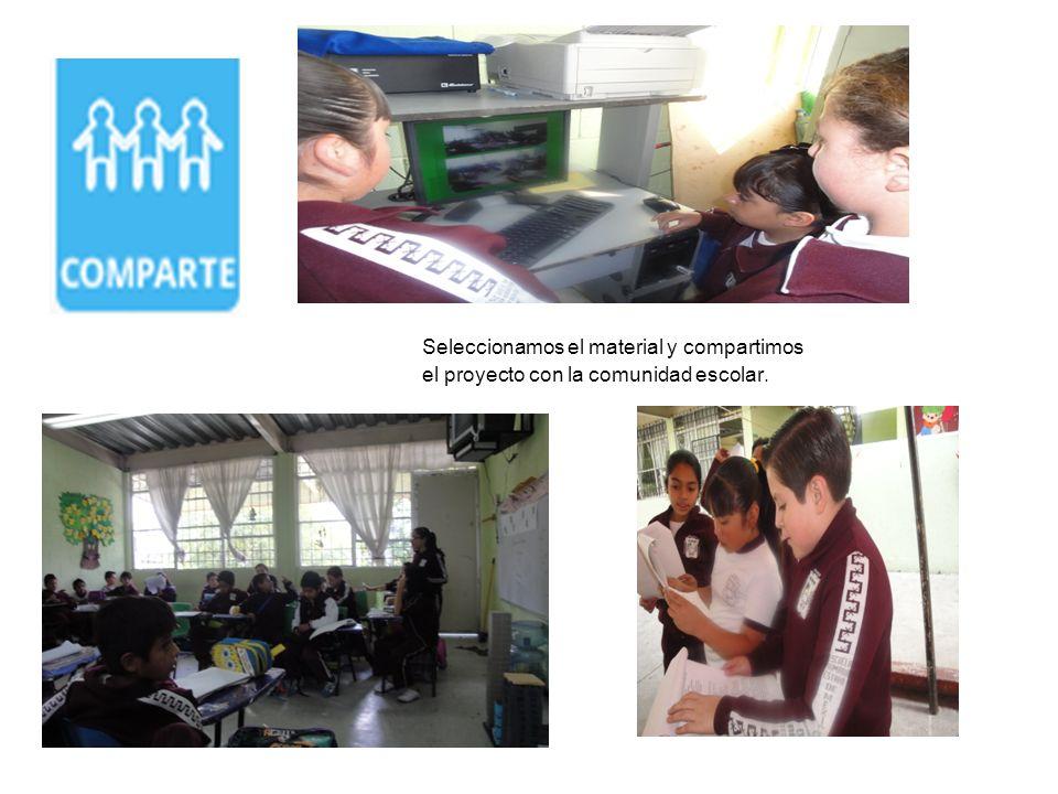Seleccionamos el material y compartimos el proyecto con la comunidad escolar.