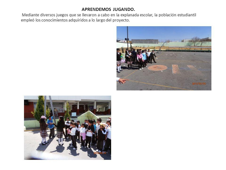 APRENDEMOS JUGANDO. Mediante diversos juegos que se llevaron a cabo en la explanada escolar, la población estudiantil empleó los conocimientos adquiri