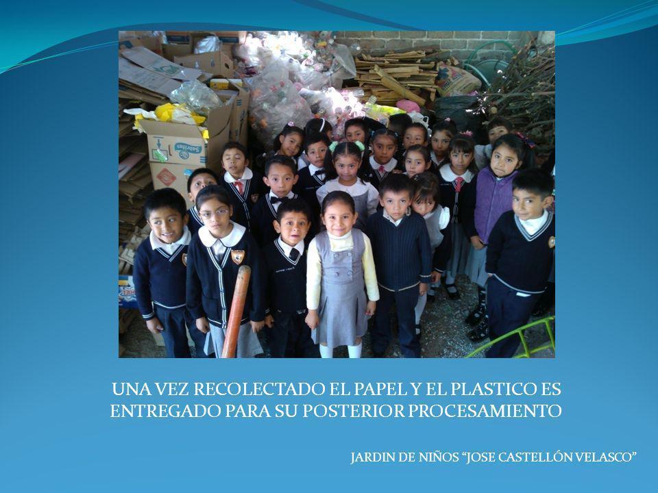 JARDIN DE NIÑOS JOSE CASTELLÓN VELASCO UNA VEZ RECOLECTADO EL PAPEL Y EL PLASTICO ES ENTREGADO PARA SU POSTERIOR PROCESAMIENTO