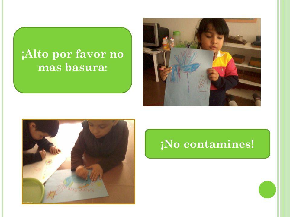 ¡Alto por favor no mas basura ! ¡No contamines!