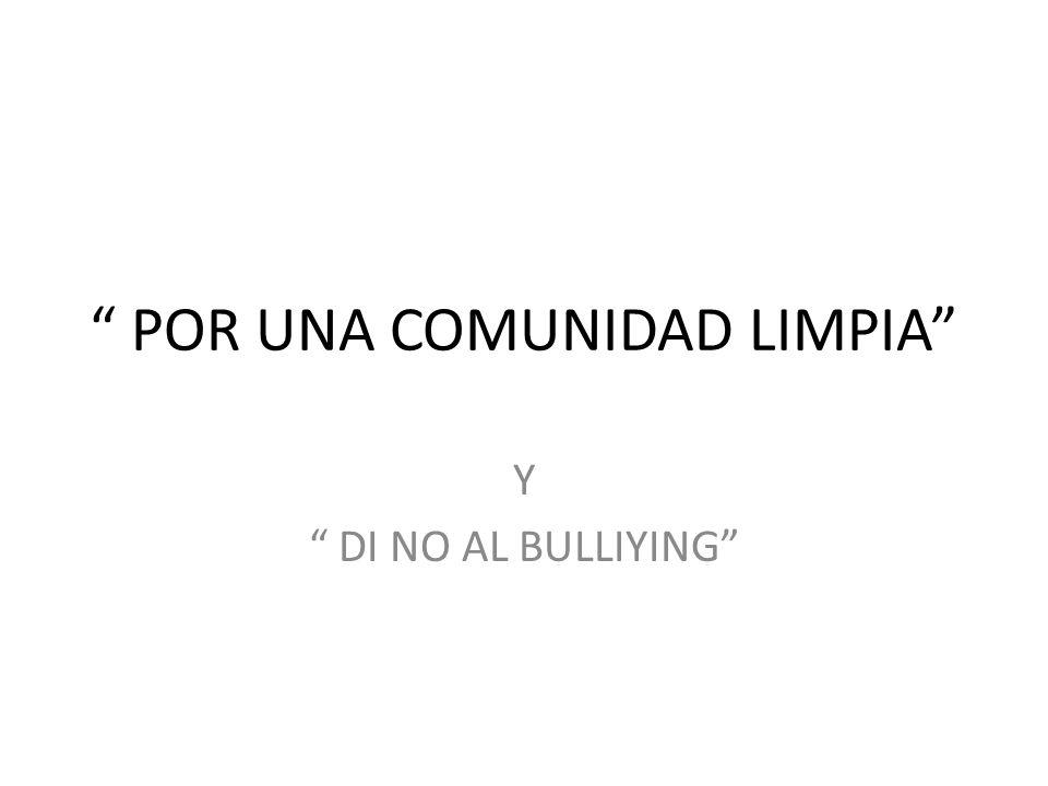 POR UNA COMUNIDAD LIMPIA Y DI NO AL BULLIYING