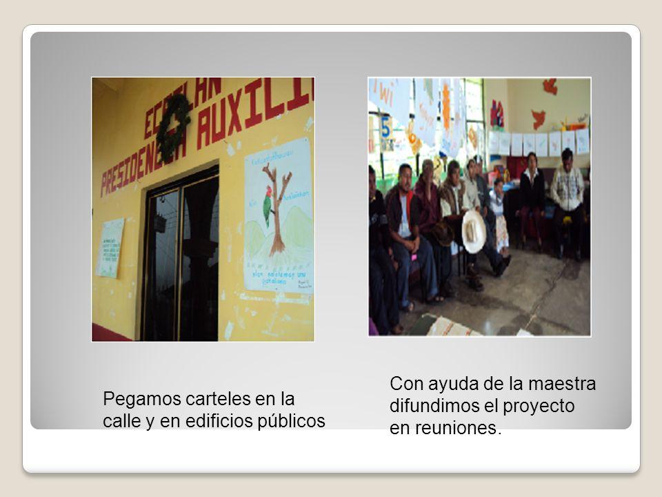 Pegamos carteles en la calle y en edificios públicos Con ayuda de la maestra difundimos el proyecto en reuniones.