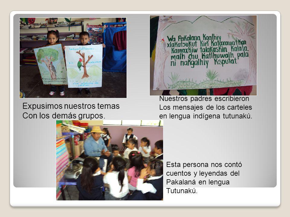 Expusimos nuestros temas Con los demás grupos. Nuestros padres escribieron Los mensajes de los carteles en lengua indígena tutunakú. Esta persona nos
