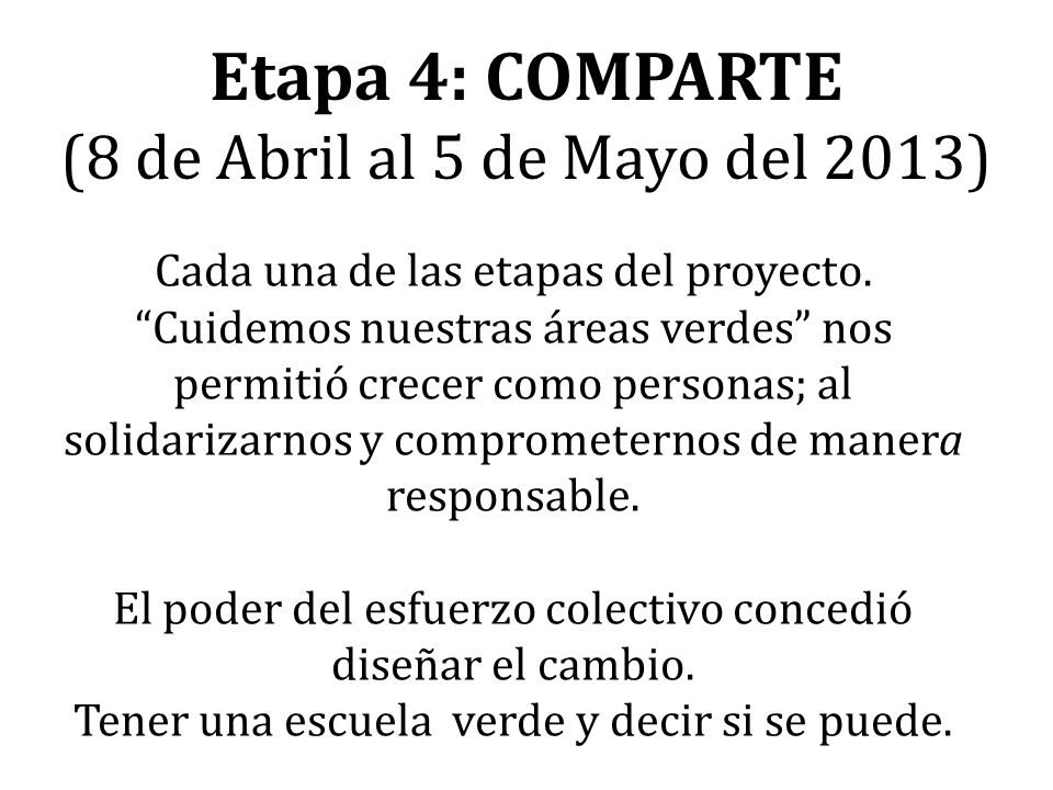 Etapa 4: COMPARTE (8 de Abril al 5 de Mayo del 2013) Cada una de las etapas del proyecto. Cuidemos nuestras áreas verdes nos permitió crecer como pers