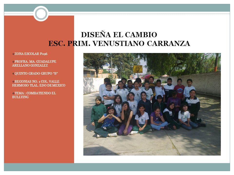 DISEÑA EL CAMBIO ESC. PRIM. VENUSTIANO CARRANZA ZONA ESCOLAR P096 PROFRA. MA. GUADALUPE ARELLANO GONZALEZ QUINTO GRADO GRUPO B BEGONIAS NO. 1 COL. VAL