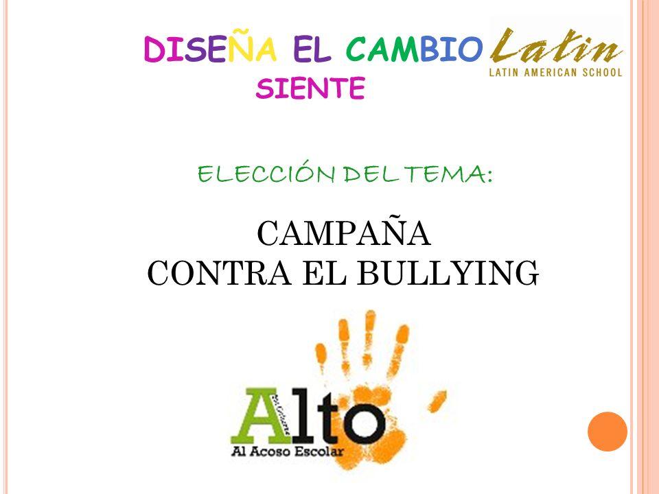 DISEÑA EL CAMBIO SIENTE ELECCIÓN DEL TEMA: CAMPAÑA CONTRA EL BULLYING