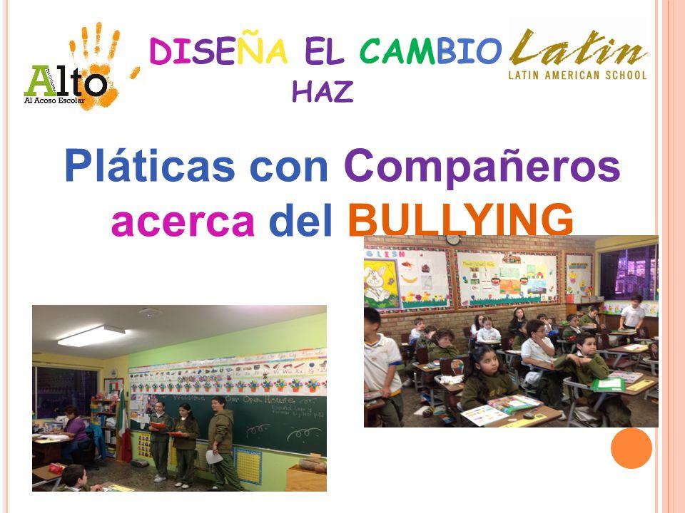 DISEÑA EL CAMBIO Pláticas con Compañeros acerca del BULLYING HAZ