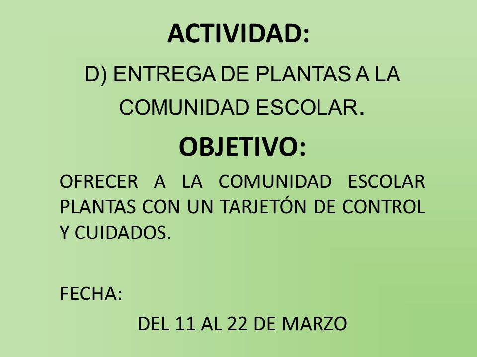 ACTIVIDAD: D) ENTREGA DE PLANTAS A LA COMUNIDAD ESCOLAR. OBJETIVO: OFRECER A LA COMUNIDAD ESCOLAR PLANTAS CON UN TARJETÓN DE CONTROL Y CUIDADOS. FECHA