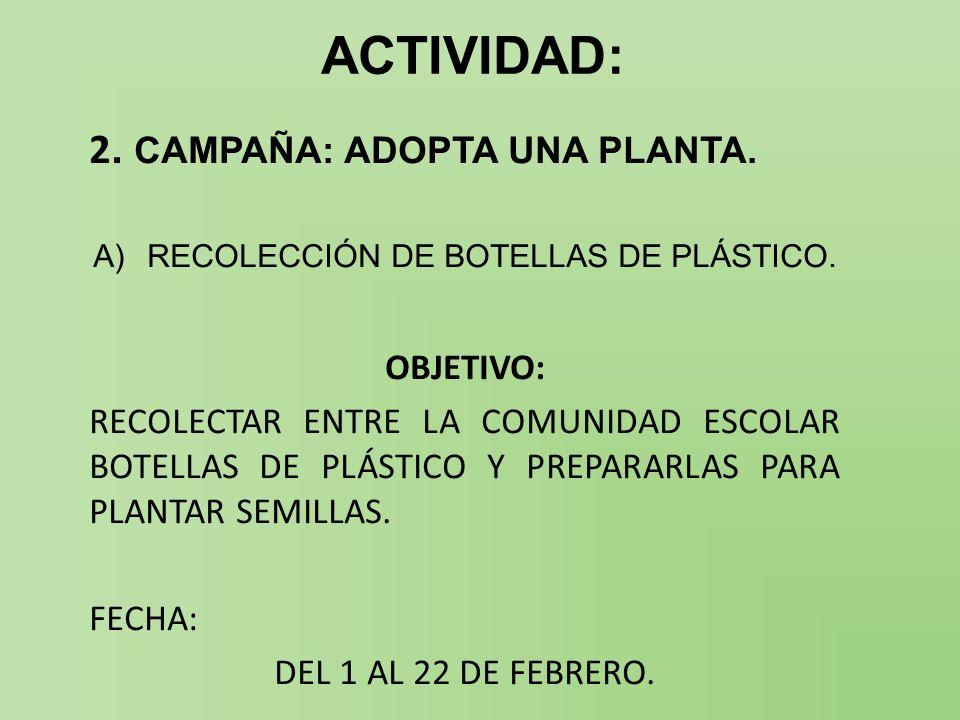 ACTIVIDAD: 2.CAMPAÑA: ADOPTA UNA PLANTA. A)RECOLECCIÓN DE BOTELLAS DE PLÁSTICO.