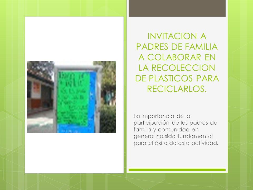 INVITACION A PADRES DE FAMILIA A COLABORAR EN LA RECOLECCION DE PLASTICOS PARA RECICLARLOS. La importancia de la participación de los padres de famili