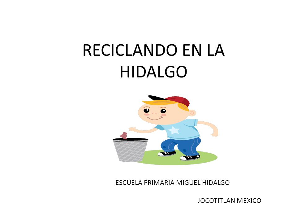 RECICLANDO EN LA HIDALGO ESCUELA PRIMARIA MIGUEL HIDALGO JOCOTITLAN MEXICO