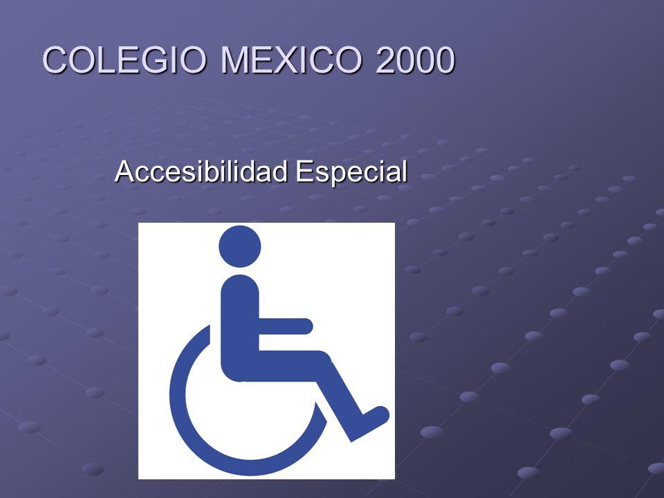 COLEGIO MEXICO 2000 Accesibilidad Especial