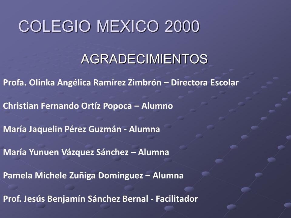 COLEGIO MEXICO 2000 AGRADECIMIENTOS Profa. Olinka Angélica Ramírez Zimbrón – Directora Escolar Christian Fernando Ortíz Popoca – Alumno María Jaquelin