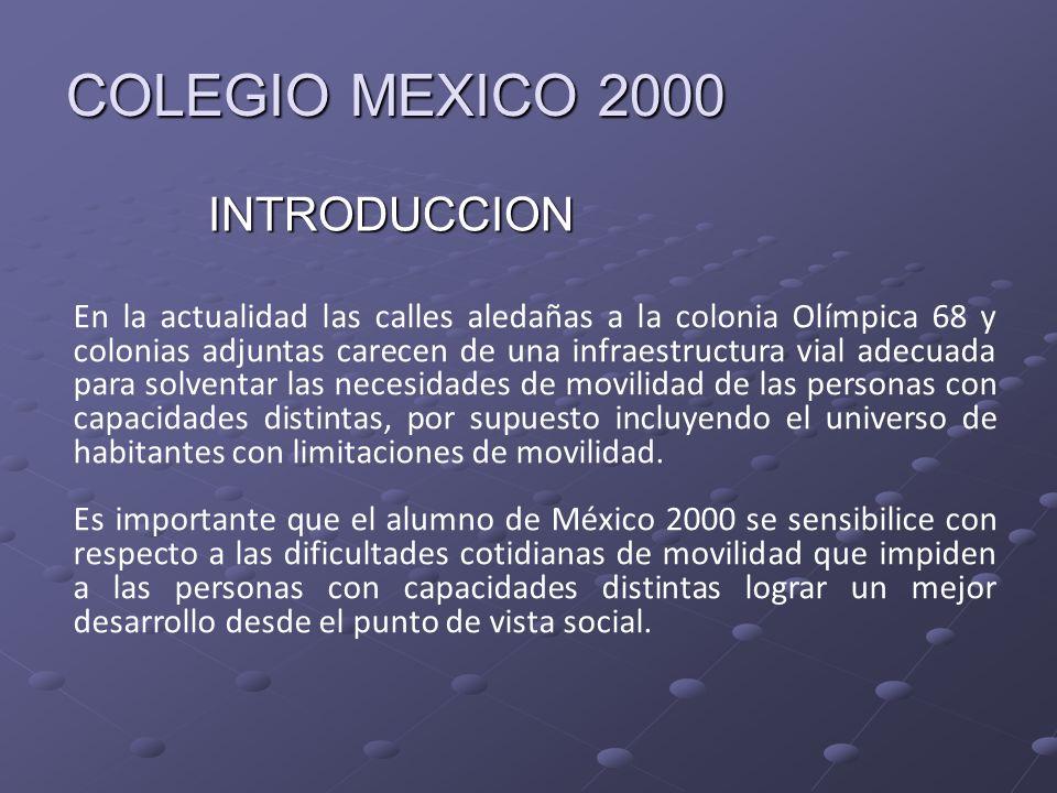 COLEGIO MEXICO 2000 INTRODUCCION En la actualidad las calles aledañas a la colonia Olímpica 68 y colonias adjuntas carecen de una infraestructura vial