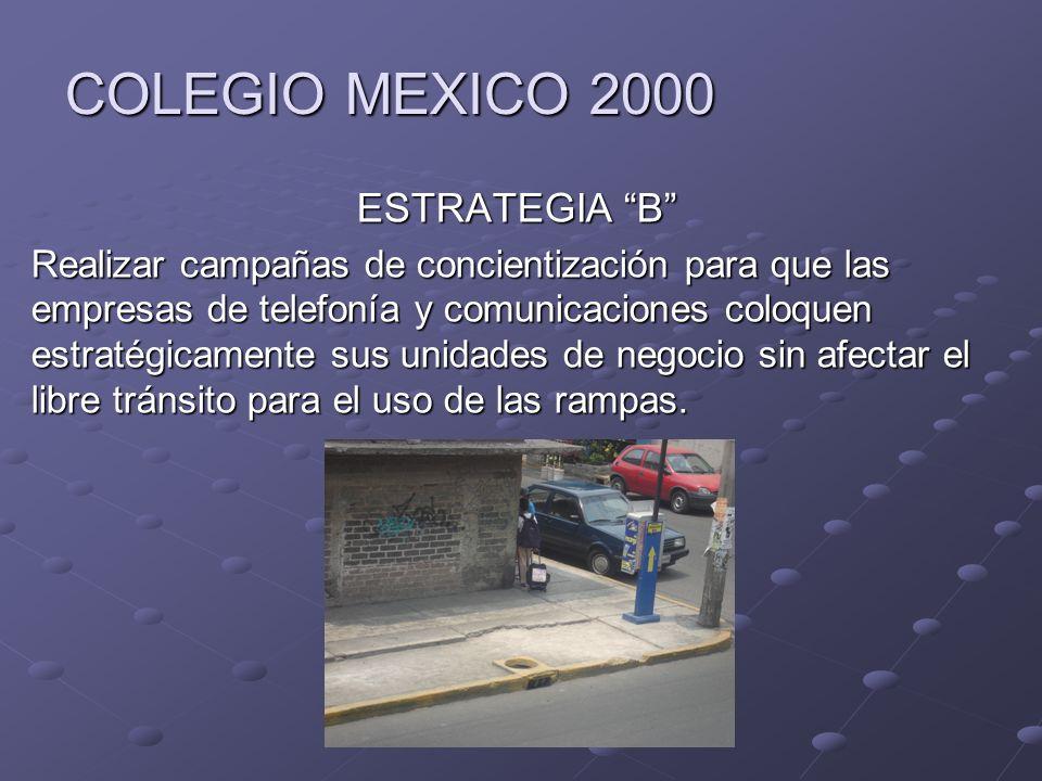 COLEGIO MEXICO 2000 ESTRATEGIA B Realizar campañas de concientización para que las empresas de telefonía y comunicaciones coloquen estratégicamente su