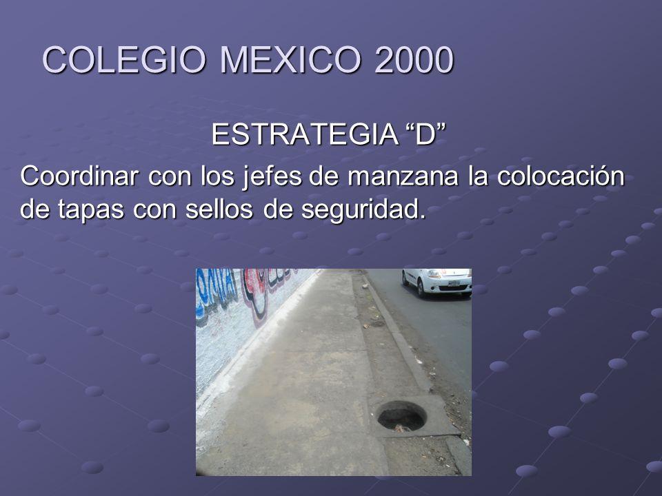 COLEGIO MEXICO 2000 ESTRATEGIA D Coordinar con los jefes de manzana la colocación de tapas con sellos de seguridad.
