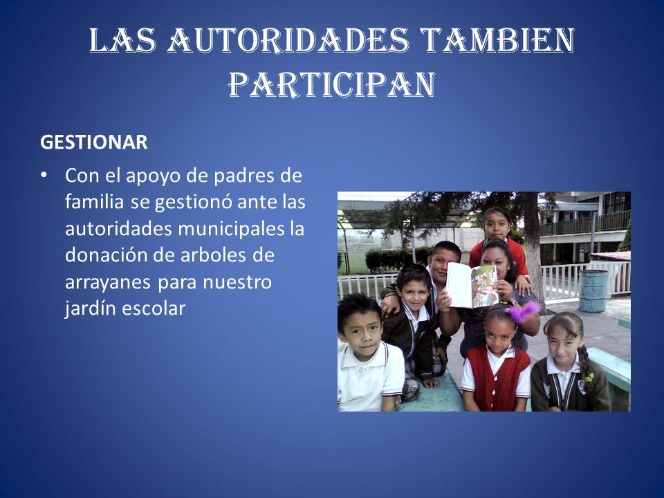 LAS AUTORIDADES TAMBIEN PARTICIPAN GESTIONAR Con el apoyo de padres de familia se gestionó ante las autoridades municipales la donación de arboles de