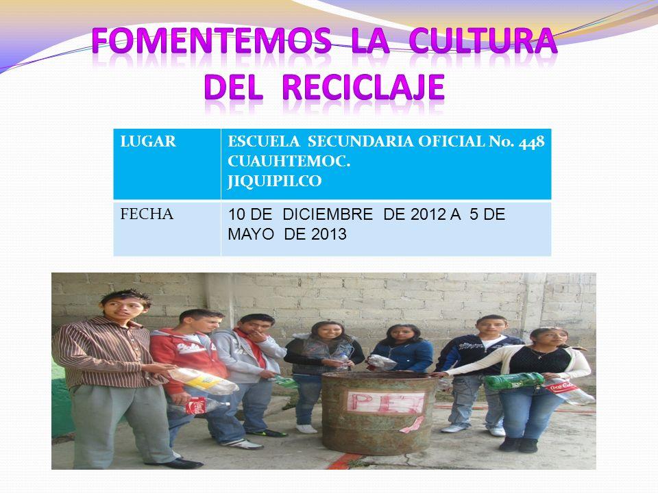 LUGARESCUELA SECUNDARIA OFICIAL No. 448 CUAUHTEMOC. JIQUIPILCO FECHA 10 DE DICIEMBRE DE 2012 A 5 DE MAYO DE 2013