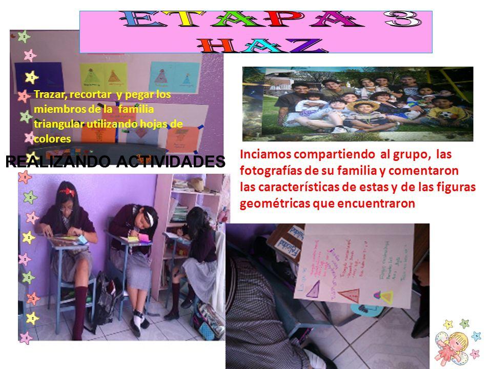 Trazar, recortar y pegar los miembros de la familia triangular utilizando hojas de colores REALIZANDO ACTIVIDADES Inciamos compartiendo al grupo, las