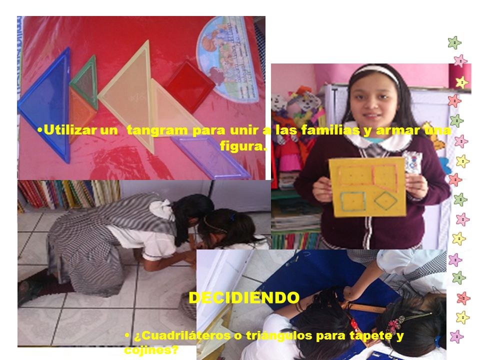 ¿Cuadriláteros o triángulos para tapete y cojines? Utilizar un tangram para unir a las familias y armar una figura. DECIDIENDO
