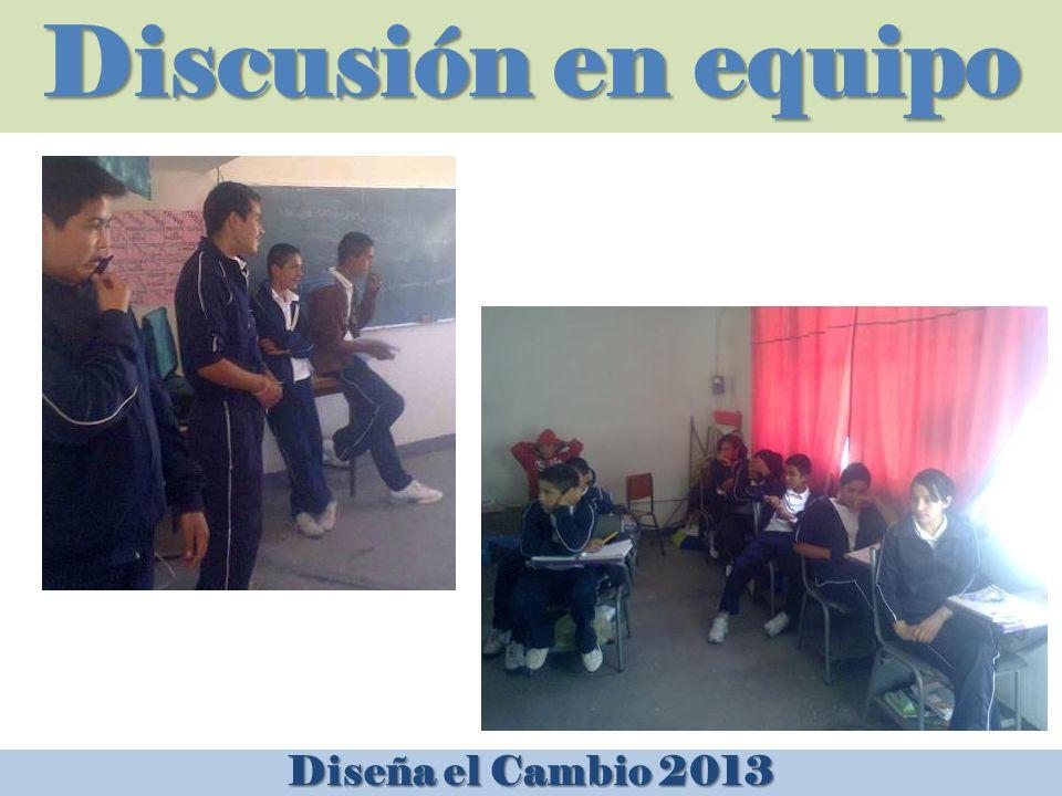Discusión en equipo Diseña el Cambio 2013