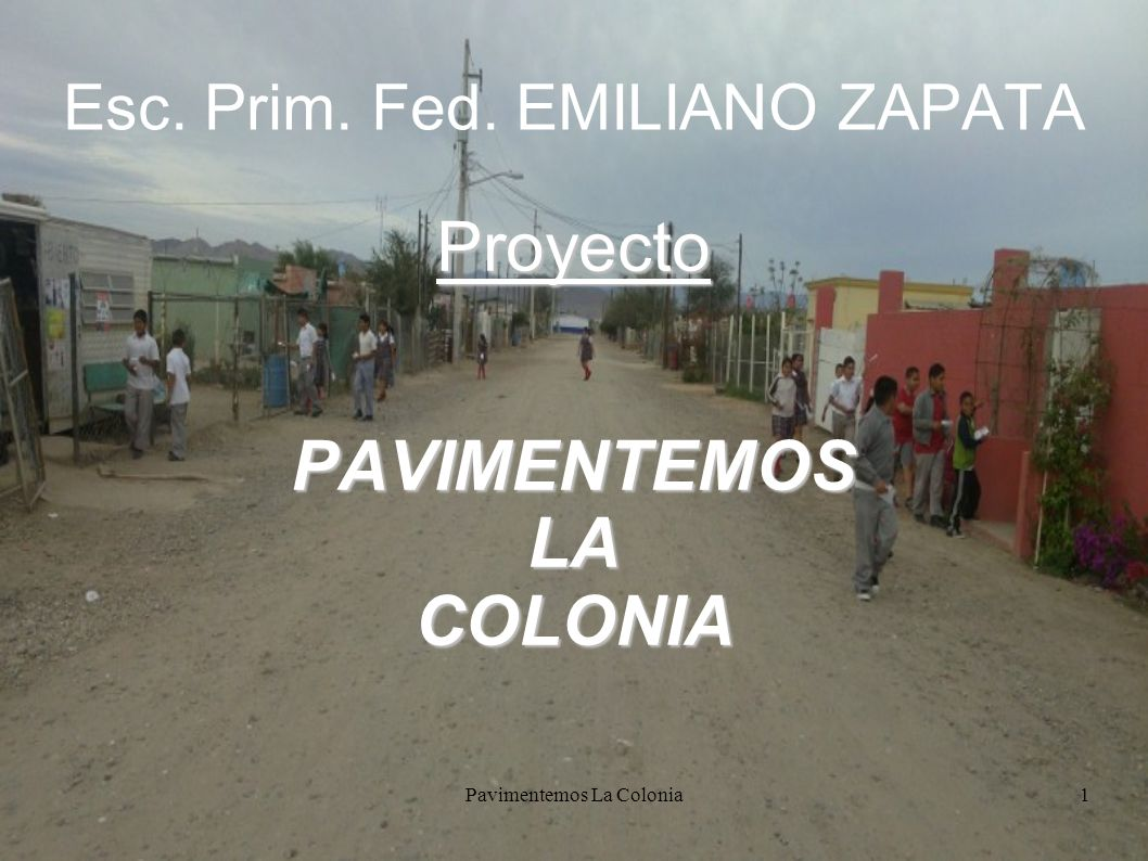 Pavimentemos La Colonia1 Esc. Prim. Fed. EMILIANO ZAPATA ProyectoPAVIMENTEMOSLACOLONIA