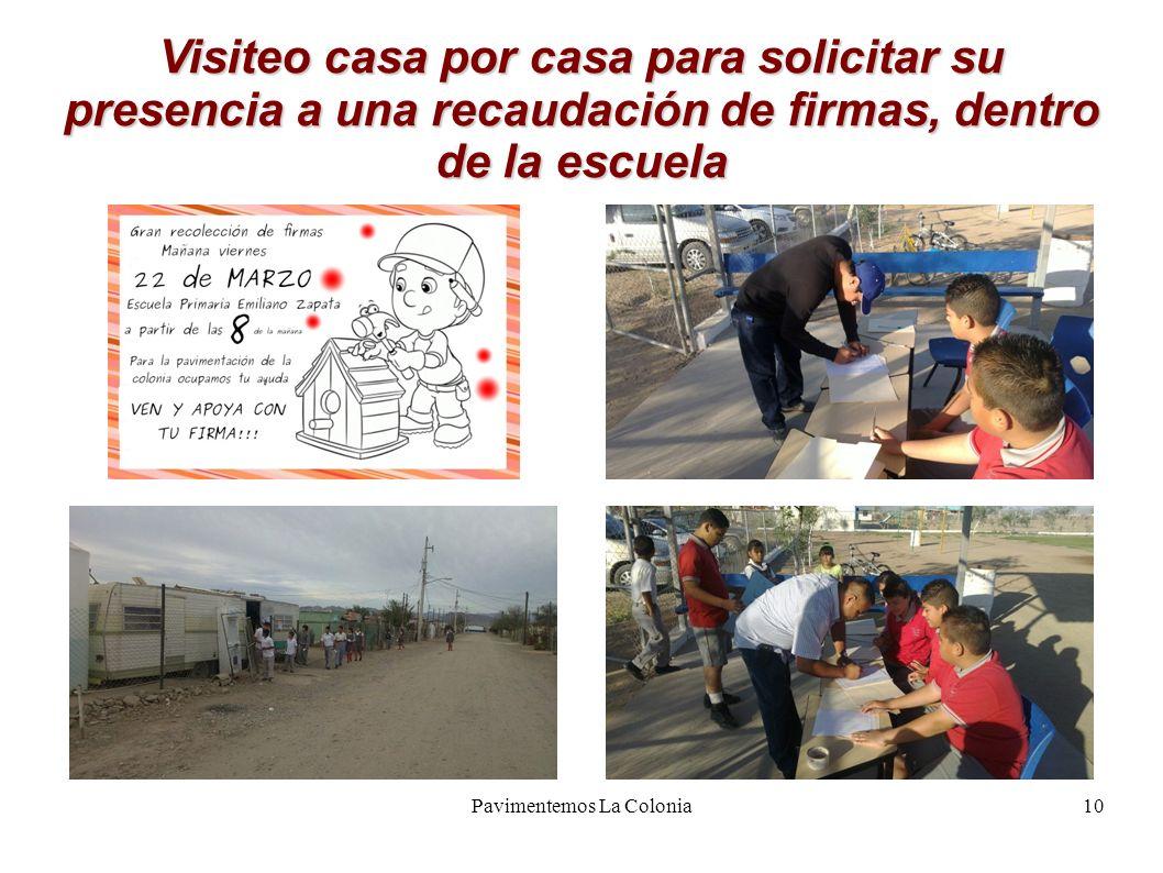 Pavimentemos La Colonia10 Visiteo casa por casa para solicitar su presencia a una recaudación de firmas, dentro de la escuela
