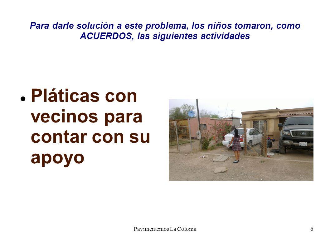 6 Para darle solución a este problema, los niños tomaron, como ACUERDOS, las siguientes actividades Pláticas con vecinos para contar con su apoyo