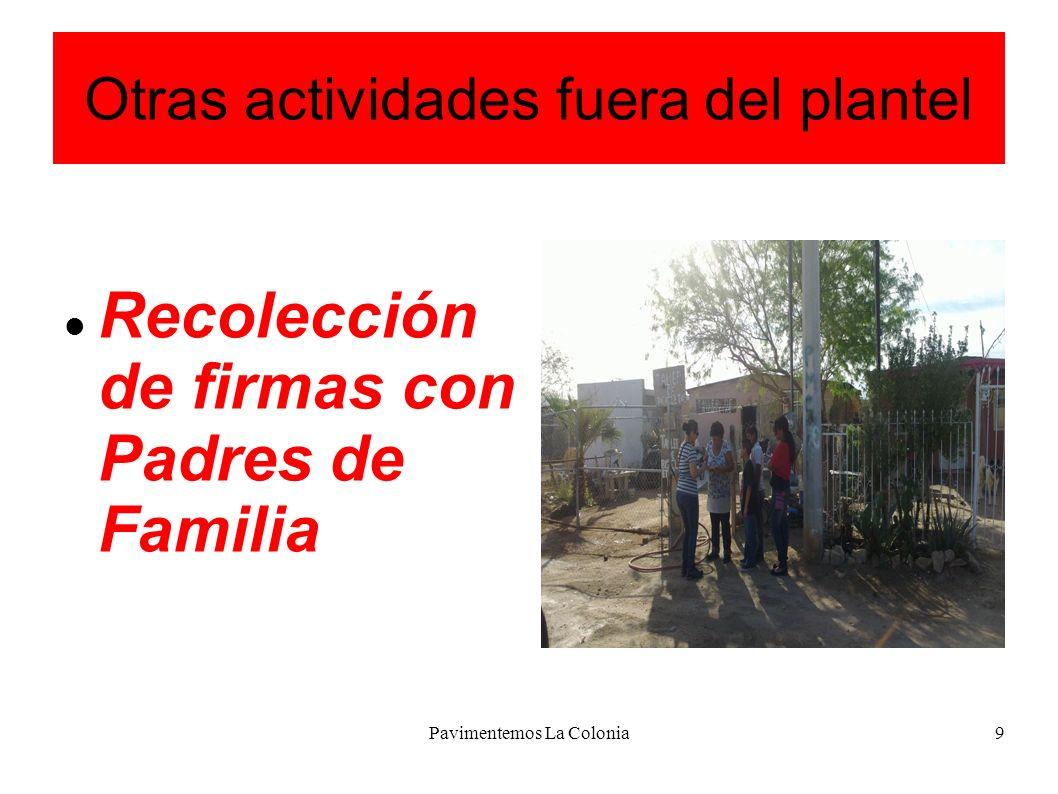 Pavimentemos La Colonia9 Otras actividades fuera del plantel Recolección de firmas con Padres de Familia